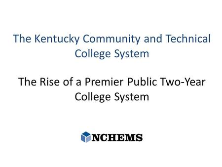 The Kentucky Community and Technical College System The Rise of a Premier Public Two-Year College System.