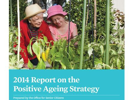 Released in 2001, the Positive Ageing Strategy has spanned across multiple governments. The Strategy articulates the Government's commitment to positive.