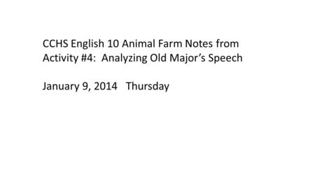 CCHS English 10 Animal Farm Notes from Activity #4: Analyzing Old Major's Speech January 9, 2014 Thursday.