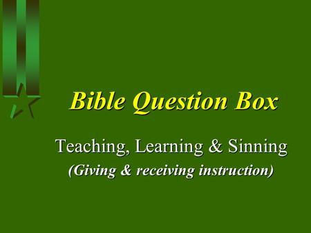 Bible Question Box Teaching, Learning & Sinning (Giving & receiving instruction)