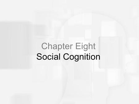 Chapter Eight Social Cognition. Social Judgment Processes Impression Formation Declines in cognitive processing resources might impact the social judgment.