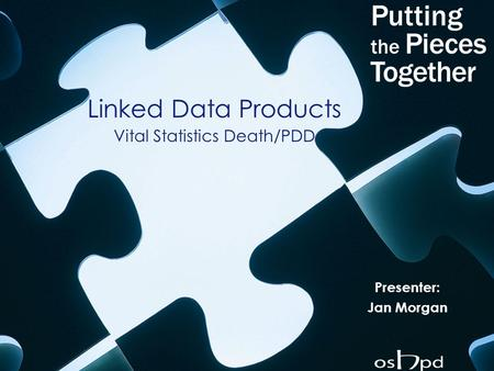 Linked Data Products Vital Statistics Death/PDD Presenter: Jan Morgan.
