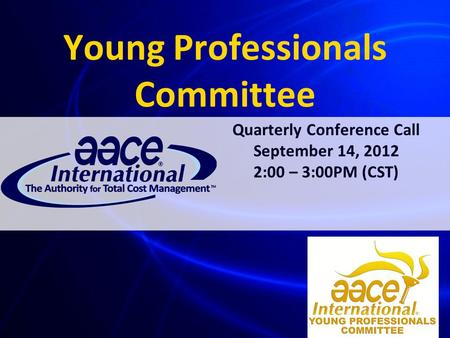 Young Professionals Committee Quarterly Conference Call September 14, 2012 2:00 – 3:00PM (CST)