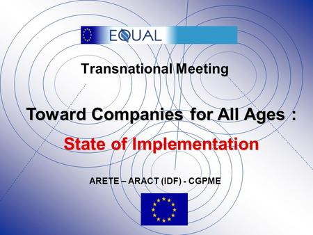 Transnational Meeting Toward Companies for All Ages : State of Implementation ARETE – ARACT (IDF) - CGPME.