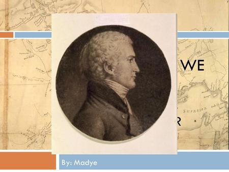 OH, THE PLACES WE WILL GO!!! A POWERPOINT ALL ABOUT MERIWETHER LEWIS By: Madye.