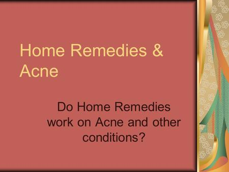 Home Remedies & Acne Do Home Remedies work on Acne and other conditions?