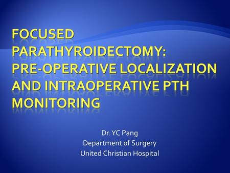 Dr. YC Pang Department of Surgery United Christian Hospital.