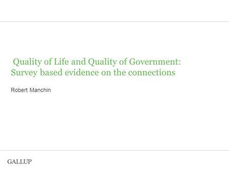 Quality of Life and Quality of Government: Survey based evidence on the connections Robert Manchin.