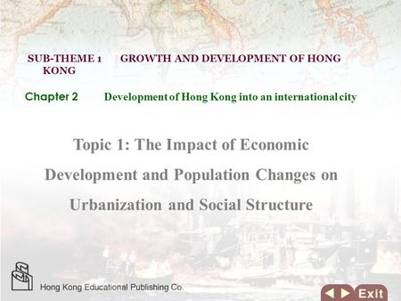 Topic 1: The Impact of Economic Development and Population Changes on Urbanization and Social Structure SUB-THEME 1 GROWTH AND DEVELOPMENT OF HONG KONG.