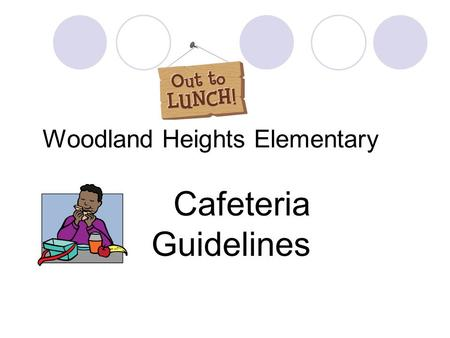 Woodland Heights Elementary Cafeteria Guidelines.