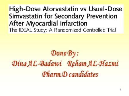 1. 2 The primary Objective of IDEAL LDL-C Simvastatin 20-40 mg/d Atorvastatin 80 mg/d risk CHD In stable CHD patients IDEAL: The Incremental Decrease.