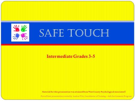 Intermediate Grades 3-5 Safe Touch Material for this presentation was attained from West County Psychological Associates© PowerPoint presentation created.
