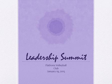 Leadership Summit Flatirons Volleyball Club January 19, 2015.