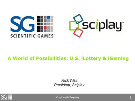 Confidential Property 1 Rick Weil President, Sciplay A World of Possibilities: U.S. iLottery & iGaming.