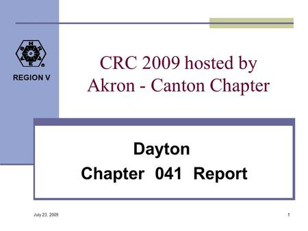 REGION V CRC 2009 hosted by Akron - Canton Chapter Dayton Chapter 041 Report 1 July 23, 2009.