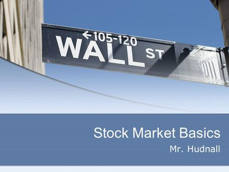 Stock Market Basics Mr. Hudnall. Why Learn About Stocks The stock market is the core of America's economic system  A Stock is a share of ownership in.