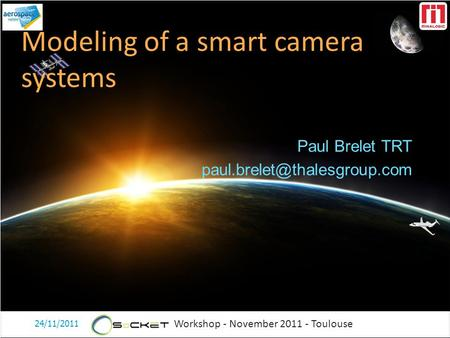 Workshop - November 2011 - Toulouse Paul Brelet TRT Modeling of a smart camera systems 24/11/2011 1.
