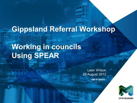 Click to edit Master title style Click to edit Master subtitle style Gippsland Referral Workshop Working in councils Using SPEAR Leon Wilson 29 August.