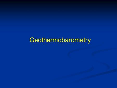 Geothermobarometry.
