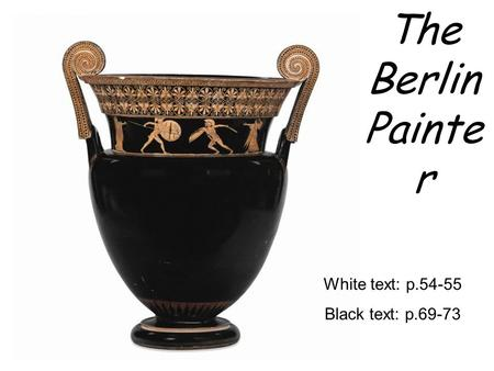 The Berlin Painte r White text: p.54-55 Black text: p.69-73.