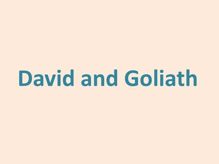 David and Goliath.  The youngest  Killed a lion  Author of the psalms book.