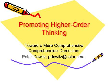 Promoting Higher-Order Thinking Toward a More Comprehensive Comprehension Curriculum Peter Dewitz;