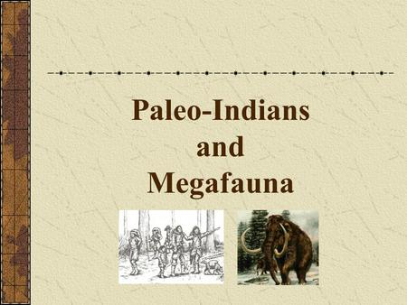 Paleo-Indians and Megafauna. North America At the end of the Ice Age, about 12,000 years ago people began traveling to North America. The first people.