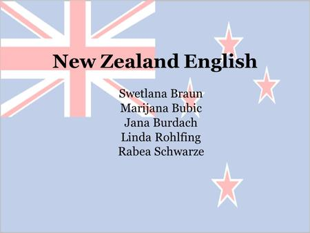 New Zealand English Swetlana Braun Marijana Bubic Jana Burdach