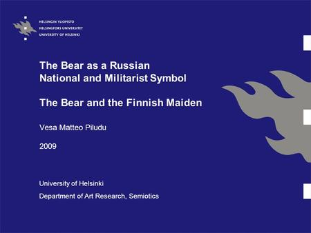 The Bear as a Russian National and Militarist Symbol The Bear and the Finnish Maiden Vesa Matteo Piludu 2009 University of Helsinki Department of Art Research,