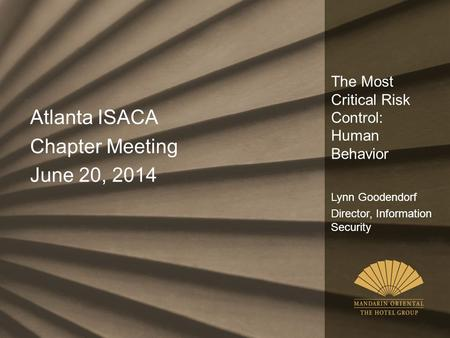 The Most Critical Risk Control: Human Behavior Lynn Goodendorf Director, Information Security Atlanta ISACA Chapter Meeting June 20, 2014.
