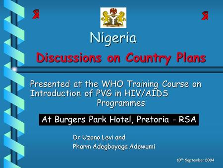 Nigeria Dr Uzono Levi and Pharm Adegboyega Adewumi 10 th September 2004 Discussions on Country Plans Presented at the WHO Training Course on Introduction.