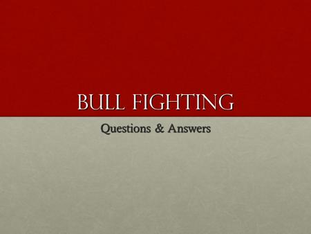 Bull Fighting Questions & Answers. WHAT DO BULLS REACT TO? - -Movement WHAT IS THE MULETA? - -The red cape. -Also known as the cape of death.