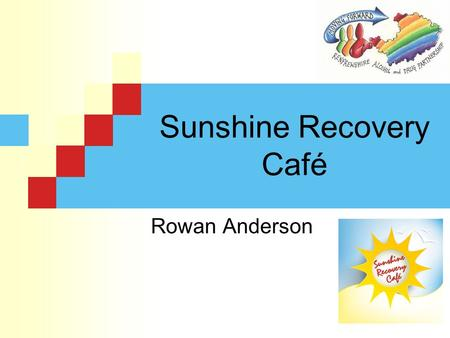 Sunshine Recovery Café Rowan Anderson. Renfrewshire ADP Renfrewshire Alcohol Drug Partnership established in 2009 Brought partner agencies together formally.