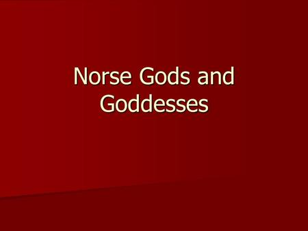 Norse Gods and Goddesses. Odin Chief of the gods and men – called Allfather Chief of the gods and men – called Allfather Father of Thor, Balder, and other.