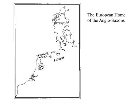 The European Home of the Anglo-Saxons.