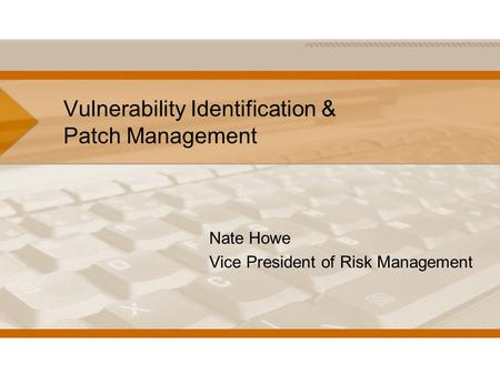 Vulnerability Identification & Patch Management Nate Howe Vice President of Risk Management.