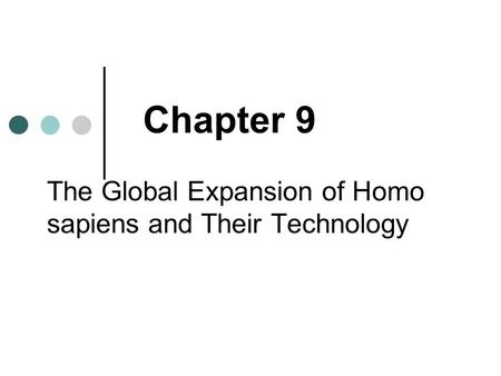 Chapter 9 The Global Expansion of Homo sapiens and Their Technology.