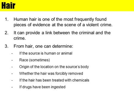 Hair Human hair is one of the most frequently found pieces of evidence at the scene of a violent crime. It can provide a link between the criminal and.