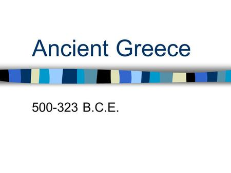 Ancient Greece 500-323 B.C.E..