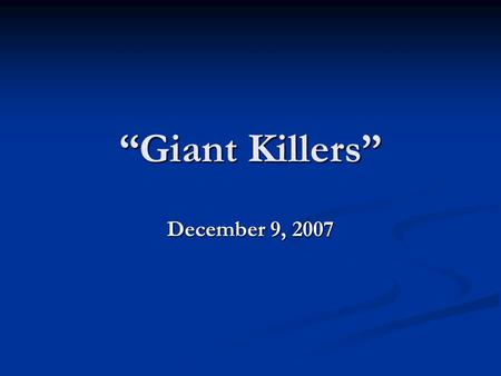 """Giant Killers"" December 9, 2007. Truth In A Nutshell Overcoming obstacles and successfully dealing with life's pressures is part of the strength that."