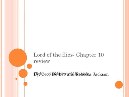 Click to edit Master subtitle style 11/25/11 Lord of the flies- Chapter 10 review By: Coco De Leo and Rebecca Jackson.