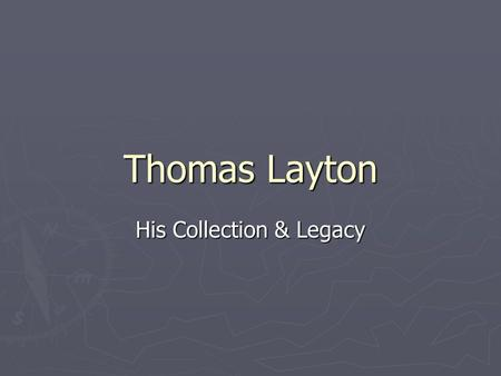 Thomas Layton His Collection & Legacy. Thomas Layton Born in 1819 Died in 1911. How long did he live? 92 years.