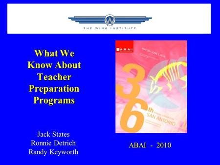 What We Know About Teacher Preparation Programs Jack States Ronnie Detrich Randy Keyworth ABAI - 2010.