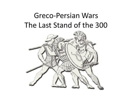 Greco-Persian Wars The Last Stand of the 300. Cyrus the Great Expanded Persia into the largest and most successful of the Middle East empires.