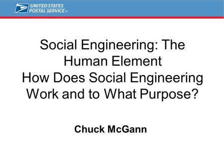 Social Engineering: The Human Element How Does Social Engineering Work and to What Purpose? Chuck McGann.