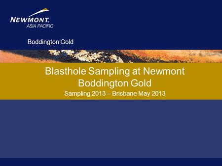 Boddington Gold Blasthole Sampling at Newmont Boddington Gold Sampling 2013 – Brisbane May 2013.