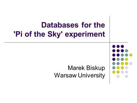 Databases for the 'Pi of the Sky' experiment Marek Biskup Warsaw University.