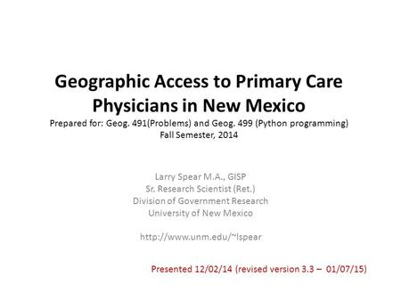 Geographic Access to Primary Care Physicians in New Mexico Prepared for: Geog. 491(Problems) and Geog. 499 (Python programming) Fall Semester, 2014 Larry.