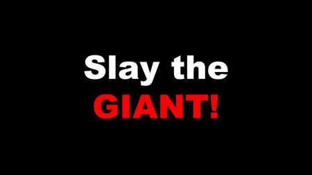 Slay the GIANT!. YOU can be a giant SLAYER ' This day the L ORD will deliver you into my hands, and I'll strike you down and cut off your head.' 1 Samuel.