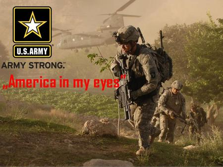 """America in my eyes"". The United States Army (USA) is the main branch of the United States Armed Forces responsible for land-based military operations."